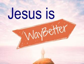 Jesus Is Way Better_0